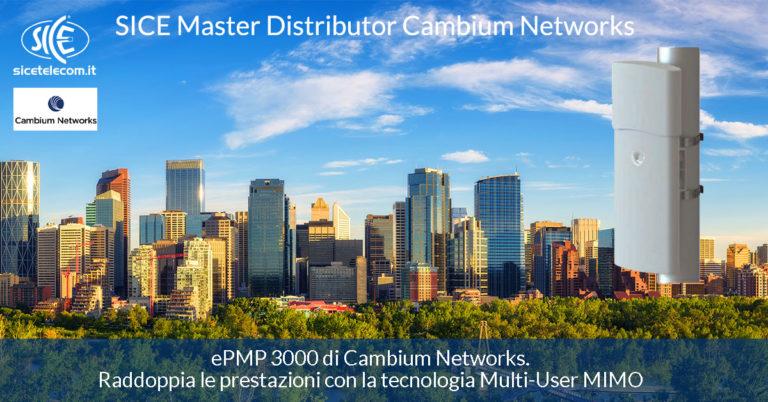 SICE presenta ePMP 3000 di Cambium Networks. Raddoppia le prestazioni con la tecnologia Multi-User MIMO.