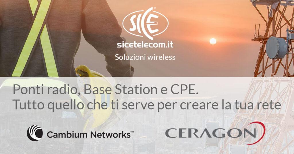 SICE distributore ponti radio Ceragon e Base Station Cambium Networks
